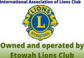 International Association of Lions Club Owned and operated by Etowah Lions Club